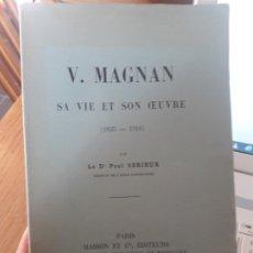 Libros antiguos: V. MAGNAN. SA VIE ET SON OEUVRE (1835-1916). SERIEUX, PAUL: EDITORIAL: PARIS, MASSON,, 1921 RARE. Lote 173194813