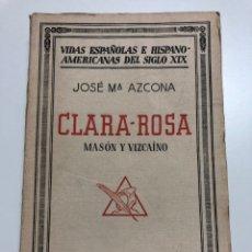 Libros antiguos: JOSE MARÍA AZCONA. CLARA-ROSA, MASÓN Y VIZCAÍNO. 1935. Lote 174161189