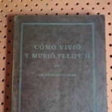 Libros antiguos: COMO VIVIÓ Y MURIÓ FELIPE II, POR UN TESTIGO OCULAR. FRAY JOSÉ DE SIGÜENZA. 1928. Lote 174984387