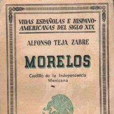 Libros antiguos: MORELOS,CAUDILLO DE LA INDEPENDENCIA MEXICANA POR ALFONSO TEJADA ZABRE. Lote 176585297