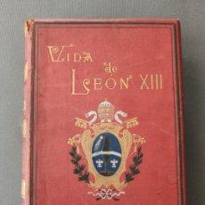 Libros antiguos: VIDA DE LEÓN XIII , ESPASA Y CIA , EDITORES , BERNARDO O´REILLY , BARCELONA. Lote 177468135