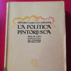 Libros antiguos: LA POLITICA PINTORESCA ARTURO GARCIA CARRAFFA. Lote 178044770