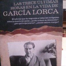 Libri antichi: LAS TRECE ÚLTIMAS HORAS E LA VIDA DE GARCIA LORCA, MIGUEL CABALLERO PÉREZ, EDIT. LA ESFERA. Lote 178713268