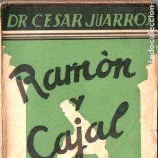 Libros antiguos: CESAR JUARROS : RAMÓN Y CAJAL, VIDA Y MILAGROS DE UN SABIO (NUESTRA RAZA, 1935). Lote 178804317