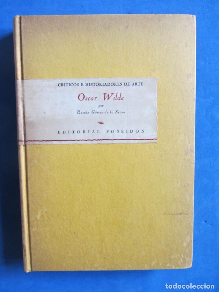 OSCAR WILDE POR RAMÓN GÓMEZ DE LA SERNA. PRIMERA EDICIÓN. EDITORIAL POSEIDON 1944 BUENOS AIRES (Libros Antiguos, Raros y Curiosos - Biografías )