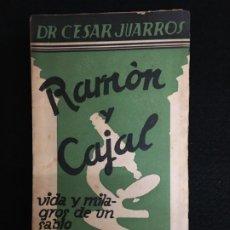 Libros antiguos: DR. CESAR JUARROS. RAMÓN Y CAJAL. VIDA Y MILAGROS DE UN SABIO. EDICIONES NUESTRA RAZA. MADRID, 1934.. Lote 180463422
