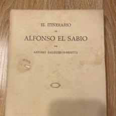 Livros antigos: EL ITINERARIO DE ALFONSO EL SABIO. ANTONIO BALLESTEROS-BERETTA. MADRID, 1935. PAGS:232. Lote 182224336
