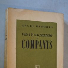 Libros antiguos: VIDA Y SACRIFICIO DE COMPANYS. ANGEL OSSORIO. 1943. Lote 184595353