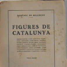 Libros antiguos: FIGURES DE CATALUNYA I / DOMÈNEC DE BELLMUNT. BCN : CATALONIA, 1933. 20X14CM. 306 P.. Lote 191192767