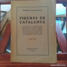 Libros antiguos: FIGURES DE CATALUNYA-VOLUM PRIMER-DOMENEC DE BELLMUNT-LIBERIA CATALONIA-1933. Lote 193086523