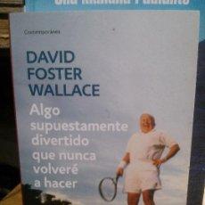 Livros antigos: ALGO SUPUESTAMENTE DIVERTIDO QUE NO VOLVERÉ A HACER, DAVID FOSTER WALLACE, DEBOLSILLO EDIT.. Lote 193156193