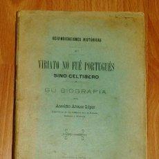 Libros antiguos: ARENAS LÓPEZ, ANSELMO. VIRIATO NO FUÉ PORTUGUÉS, SINO CELTÍBERO : SU BIOGRAFÍA (REIVINDICACIONES HIS. Lote 193882843