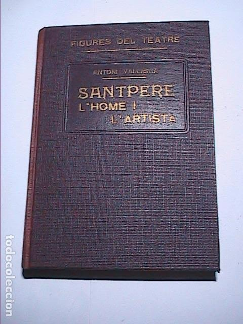 FIGURES DEL TEATRE. JOSEP SANTPERE. L'HOME I L'ARTISTA. 1931. ANTONI VALLESCA. BARCELONA. (Libros Antiguos, Raros y Curiosos - Biografías )