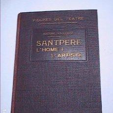Libros antiguos: FIGURES DEL TEATRE. JOSEP SANTPERE. L'HOME I L'ARTISTA. 1931. ANTONI VALLESCA. BARCELONA.. Lote 194153833