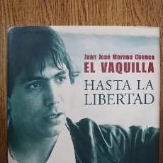 Libros antiguos: JUAN JOSE MORENO CUENCA EL VAQUILLA, HASTA LA LIBERTAD LIBRO. Lote 194185350