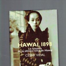 Libros antiguos: HAWAI 1898 LA HISTORIA DE LA ULTIMA REINA DE HAWAI POR CESAR VIDAL 1 EDICION 1999. Lote 194268120