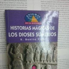 Libros antiguos: HISTORIAS MAGICAS DE LOS DIOSES SUMERIOS R. BENITO VIDAL . Lote 194525938