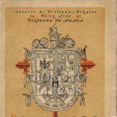 Libros antiguos: ORELLANA-PIZARRO PÉREZ ALOE, ANTONIO (VIZCONDE DE AMAYA). FRANCISCO PIZARRO. Lote 195061997