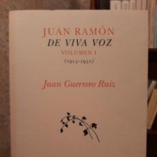 Libros antiguos: JUAN GUERRERO RUIZ - JUAN RAMÓN DE VIVA VOZ, VOLUMEN I (1913 - 1931). Lote 195237826