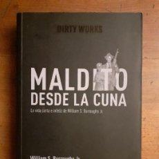 Libros antiguos: MALDITO DESDE LA CUNA- WILLIAM S BURROUGHS JR - DIRTY WORKS - NUEVO. Lote 195328571