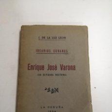Libros antiguos: IDEARIOS CUBANOS. ENRIQUE JOSÉ VARONA, SU OLVIDADA DOCTRINA. J DE LA LUZ LEON. 1934 CORUÑA. DEDICADO. Lote 195367422
