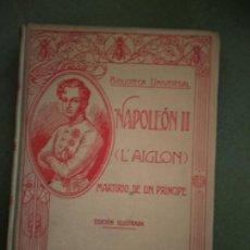 Libros antiguos: NAPOLEÓN II (L'AIGLON ) . MARTIRIO DE UN PRÍNCIPE. JUAN ENSEÑAT. MONTANER Y SIMÓN . . Lote 195538963