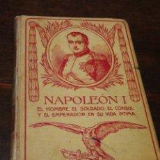 Libros antiguos: NAPOLEÓN I, EN SU VIDA ÍNTIMA- EL HOMBRE, SOLDADO, CÓNSUL Y EMPERADOR, 1911.TOMO 2.. Lote 197130578