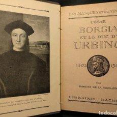 Libros antiguos: CÉSAR BORGIA ET LE DUC D'URBINO. ROBERT DE LA SIZERANNE. LES MASQUES ET LES VISAGES. HACHETTE. 1924.. Lote 203296247