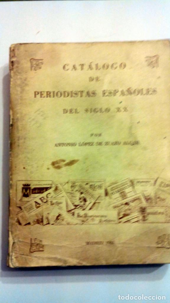 CATÁLOGO DE PERIODISTAS ESPAÑOLES DEL SIGLO XX, ANTONIO LOPEZ DE ZUAZO 1981 P4 (Libros Antiguos, Raros y Curiosos - Biografías )