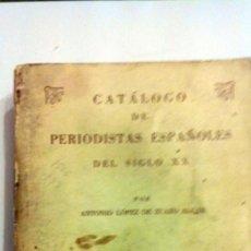 Libros antiguos: CATÁLOGO DE PERIODISTAS ESPAÑOLES DEL SIGLO XX, ANTONIO LOPEZ DE ZUAZO 1981 P4. Lote 204142267