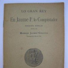 Libros antiguos: LO GRAN REY EN JAUME I, LO CONQUISTADOR - MOSSEN JAUME-COLLELL - EN CATALÁN - AÑO 1908.. Lote 206369292