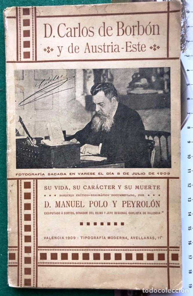 D. CARLOS DE BORBÓN Y AUSTRIA-ESTE. M. POLO Y PEYROLÓN. 1909. CARLISTA (Libros Antiguos, Raros y Curiosos - Biografías )