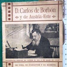 Libros antiguos: D. CARLOS DE BORBÓN Y AUSTRIA-ESTE. M. POLO Y PEYROLÓN. 1909. CARLISTA. Lote 210786797