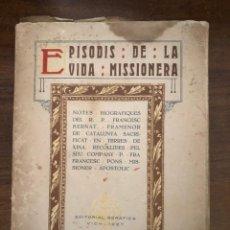 Libros antiguos: EPISODIS DE LA VIDA MISIONERA. NOTES BIOGRAFIQUES DEL P. FRANCESC BERNAT. VICH 1927. Lote 212783831