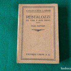 Libros antiguos: PESTALOZZI SU VIDA Y SUS IDEAS - PAUL NATROP - EDITORIAL LABOR - AÑO 1931- COLECCIÓN LABOR. Lote 213232898