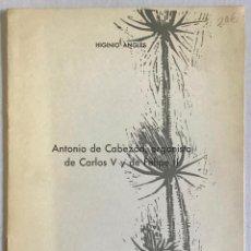 Libros antiguos: ANTONIO DE CABEZÓN, ORGANISTA DE CARLOS V Y DE FELIPE II (EN EL CUARTO CENTENARIO DE SU MUERTE: 1510. Lote 123157086