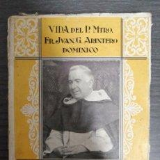 Libri antichi: VIDA DEL P.MTRO. FR.JUAN G. ARINTERO DOMINICO. POR EL P. FR.ADRIANO SUÁREZ DE LA MISMA ORDEN.. Lote 213437047