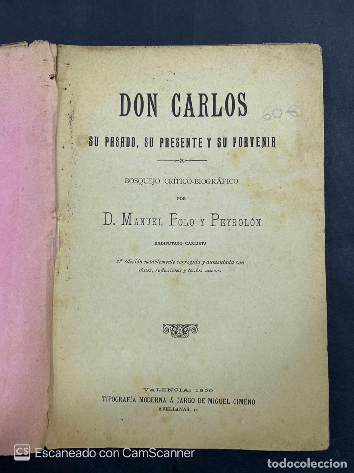 Libros antiguos: DON CARLOS. SU PASADO PRESENTE Y PORVENIR. D.MANUEL POLO PEYROLON. 1900. BOSQUEJO CRITICO BIOGRAFICO - Foto 2 - 213698867