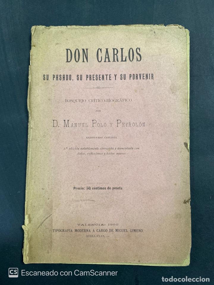 DON CARLOS. SU PASADO PRESENTE Y PORVENIR. D.MANUEL POLO PEYROLON. 1900. BOSQUEJO CRITICO BIOGRAFICO (Libros Antiguos, Raros y Curiosos - Biografías )