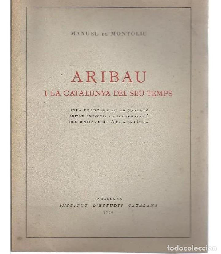 ARIBAU I LA CATALUNYA DEL SEU TEMPS. MANUEL DE MONTOLIU. INSTITUT D'ESTUDIS CATALANS. 1936 (Libros Antiguos, Raros y Curiosos - Biografías )