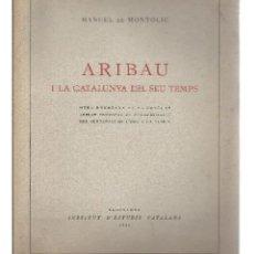 Libros antiguos: ARIBAU I LA CATALUNYA DEL SEU TEMPS. MANUEL DE MONTOLIU. INSTITUT D'ESTUDIS CATALANS. 1936. Lote 219316218