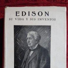 Libros antiguos: EDISON SU VIDA Y SUS INVENTOS ILUSTRADO CON LAMINAS Y GRABADOS 1ª EDICION ESPAÑOLA 1933. Lote 219749806