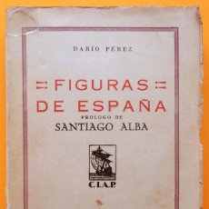 Libros antiguos: FIGURAS DE ESPAÑA (PRÖLOGO DE SANTIAGO ALBA) - DARÍO PÉREZ - C.I.A.P. - 1930 - VER INDICE. Lote 220494198