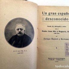 Libros antiguos: UN GRAN ESPAÑOL DESCONOCIDO… PADRE JUAN MIR Y NOGUERA, S.J. (1840-1917) BAYERRI BERTOMEU. Lote 221458537