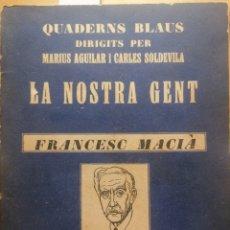 Libros antiguos: FRANCESC MACIÀ. LA NOSTRA GENT. QUADERNS BLAUS. LLIBR. CATALÒNIA. BARCELONA, CA. 1933.. Lote 222469996