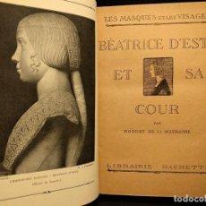 Libros antiguos: BEATRICE D'ESTE ET SA COUR. ROBERT DE LA SIZERANNE. PARIS. HACHETTE. 1923.. Lote 222448192