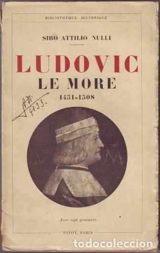 NULLI, SIRO ATTILIO: LUDOVIC LE MORE. PARÍS, PAYOT 1932. (Libros Antiguos, Raros y Curiosos - Biografías )