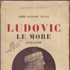 Libros antiguos: NULLI, SIRO ATTILIO: LUDOVIC LE MORE. PARÍS, PAYOT 1932.. Lote 222637543