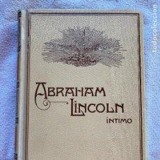 Libros antiguos: ABRAHAM LINCOLN (INTIMO) - J. MECA - MONTANER Y SIMON EDITORES - 1909 - EDICION ILUSTRADA. Lote 225100648