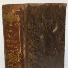 Libros antiguos: VIDA DEL BIENAVENTURADO SAN LUIS GONZAGA DE LA COMPAÑÍA DE JESUS, HIJO PRIMOGÉNITO DE D. FERNANDO GO. Lote 227963395